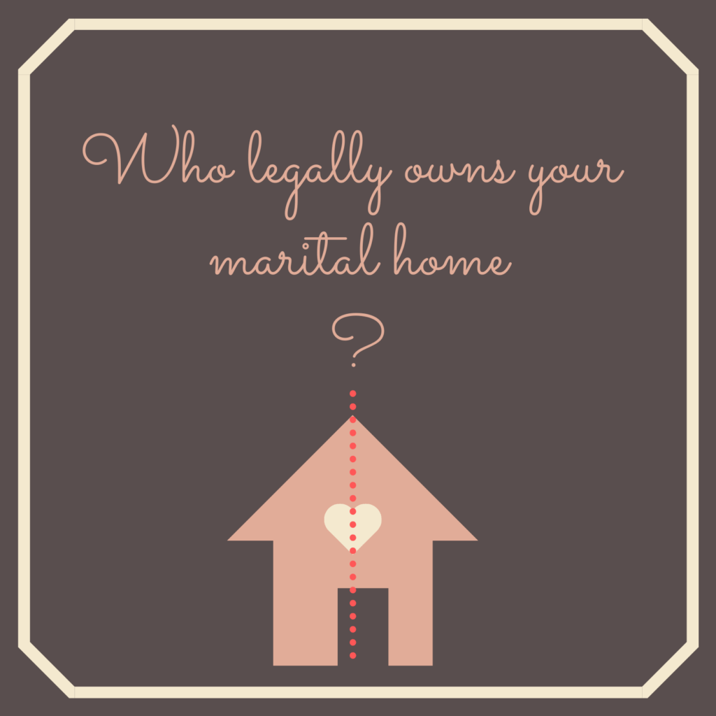 Who Legally Owns Your Marital Home?